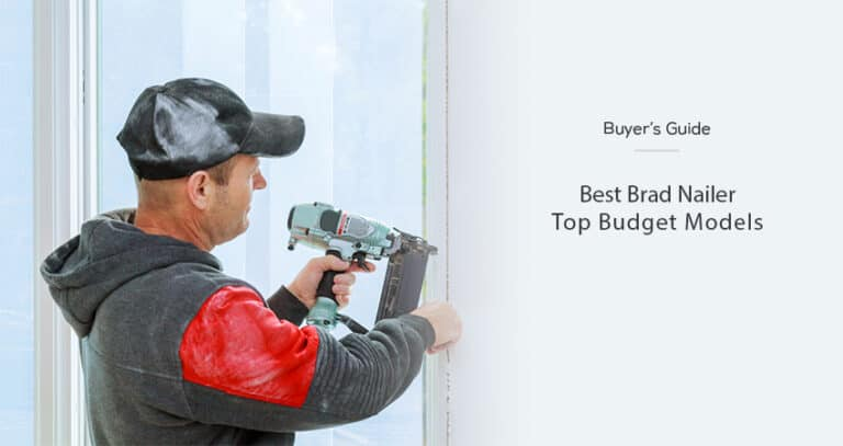 Best Brad Nailer Reviews – Top Budget Models For 2021