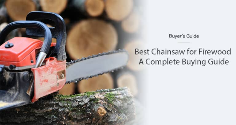 Best Chainsaw for Cutting Firewood – Buying Guide for 2021