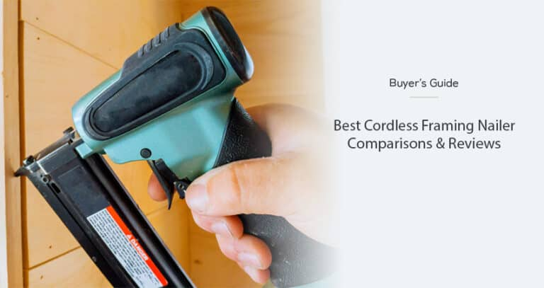 Best Cordless Framing Nailer in 2021 – Comparisons & Reviews