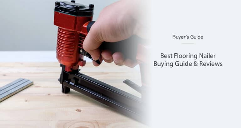 Best Flooring Nailer in 2021 – Buying Guide & Reviews