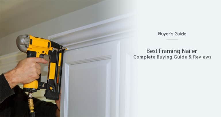 Best Framing Nailer in 2021 – (Buying Guide & Reviews)