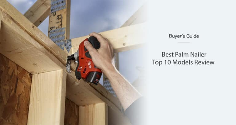 Best Palm Nailer – Top 10 Models Review for 2021