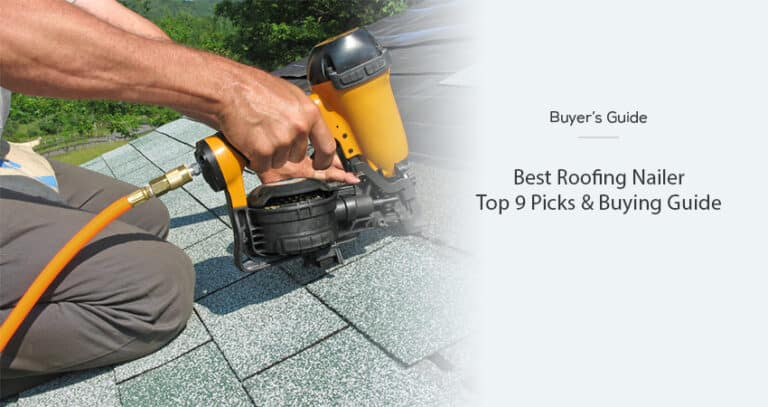 Best Roofing Nailer in 2021 – Top 9 Picks & Buying Guide