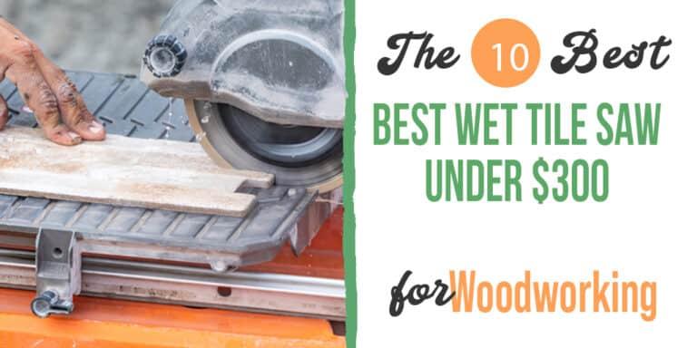 Best Wet Tile Saw Under $300 in 2021 – Unbiased Reviews!