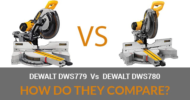 Dewalt DWS779 vs DWS780 Reviews – How Do They Compare?