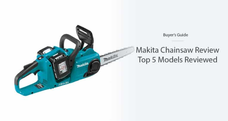 Makita Chainsaw Review in 2021 – Top 5 Models Reviewed